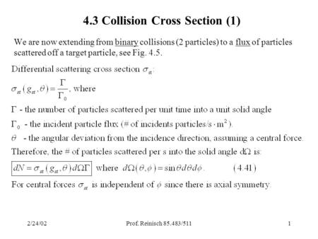 2/24/02Prof. Reinisch 85.483/5111 4.3 Collision Cross Section (1) We are now extending from binary collisions (2 particles) to a flux of particles scattered.