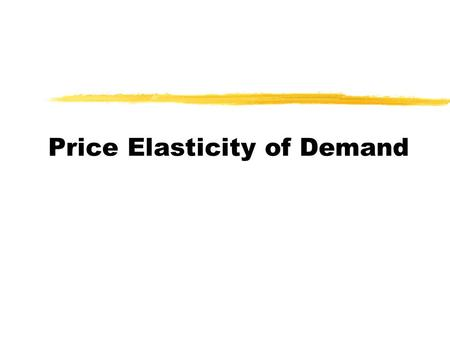 Price Elasticity of Demand. Elasticity  What do you mean by elasticity?  Name me something that has elasticity?