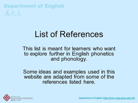 List of References This list is meant for learners who want to explore further in English phonetics and phonology. Some ideas and examples used in this.