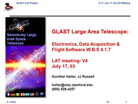 GLAST LAT Project4.1.7 July 17, 03 LAT Meeting G. Haller V41 GLAST Large Area Telescope: Electronics, Data Acquisition & Flight Software W.B.S 4.1.7 LAT.