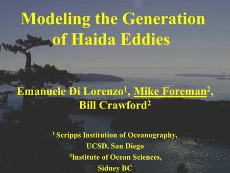 Emanuele Di Lorenzo 1, Mike Foreman 2, Bill Crawford 2 1 Scripps Institution of Oceanography, UCSD, San Diego 2 Institute of Ocean Sciences, Sidney BC.