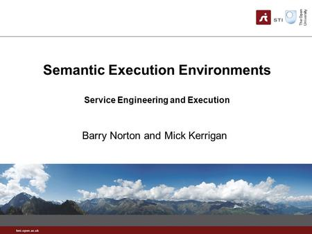 Kmi.open.ac.uk Semantic Execution Environments Service Engineering and Execution Barry Norton and Mick Kerrigan.