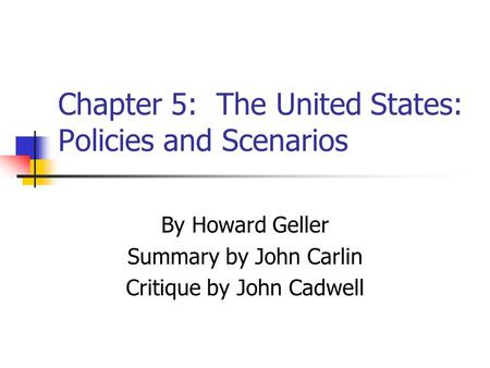 Chapter 5: The United States: Policies and Scenarios By Howard Geller Summary by John Carlin Critique by John Cadwell.