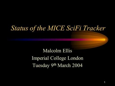 1 Status of the MICE SciFi Tracker Malcolm Ellis Imperial College London Tuesday 9 th March 2004.