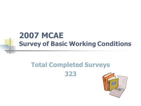 2007 MCAE Survey of Basic Working Conditions Total Completed Surveys 323.