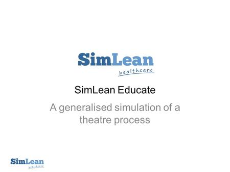 SimLean Educate A generalised simulation of a theatre process.