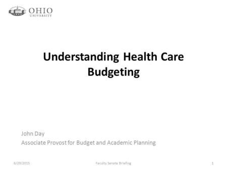 Understanding Health Care Budgeting John Day Associate Provost for Budget and Academic Planning 6/29/2015Faculty Senate Briefing1.