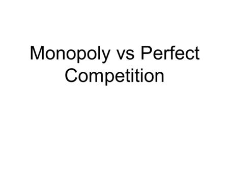 Monopoly vs Perfect Competition. Allocative efficiency Society can maximize its net benefit by allocating just enough resources to produce the quantity.