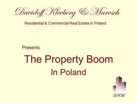 DKM Presents The Property Boom In Poland Davidoff Kleeberg & Maresch Residential & Commercial Real Estate in Poland.