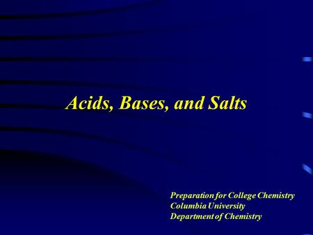 Acids, Bases, and Salts Preparation for College Chemistry Columbia University Department of Chemistry.