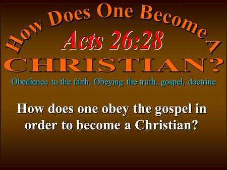 Obedience to the faith, Obeying the truth, gospel, doctrine How does one obey the gospel in order to become a Christian?