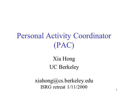 1 Personal Activity Coordinator (PAC) Xia Hong UC Berkeley ISRG retreat 1/11/2000.