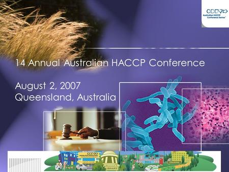 14 Annual Australian HACCP Conference August 2, 2007 Queensland, Australia.