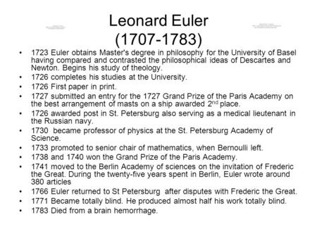 Leonard Euler (1707-1783) 1723 Euler obtains Master's degree in philosophy for the University of Basel having compared and contrasted the philosophical.