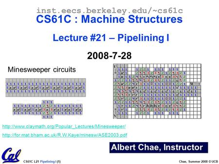 CS61C L21 Pipelining I (1) Chae, Summer 2008 © UCB Albert Chae, Instructor inst.eecs.berkeley.edu/~cs61c CS61C : Machine Structures Lecture #21 – Pipelining.