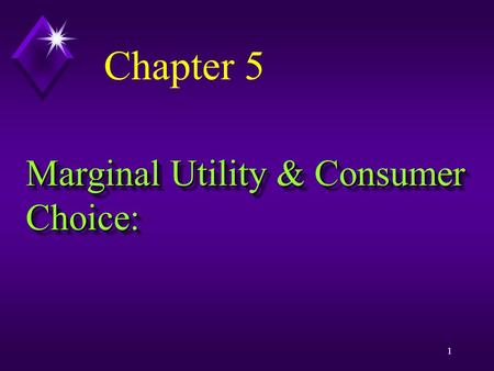 "1 Marginal Utility & Consumer Choice: Chapter 5. ""I've been rich and I've been poor, and believe me, it's better being rich"" --- Sophie Tucker, a 1920s."