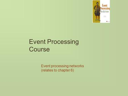 Event Processing Course Event processing networks (relates to chapter 6)