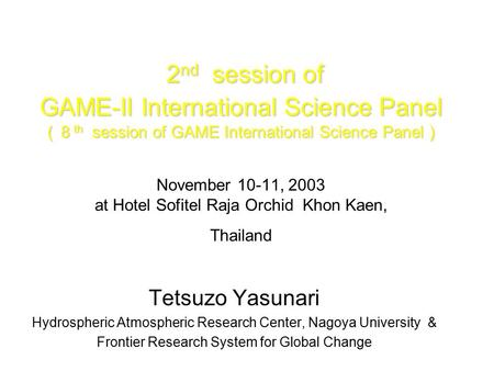 2 nd session of GAME-II International Science Panel ( 8 th session of GAME International Science Panel ) 2 nd session of GAME-II International Science.