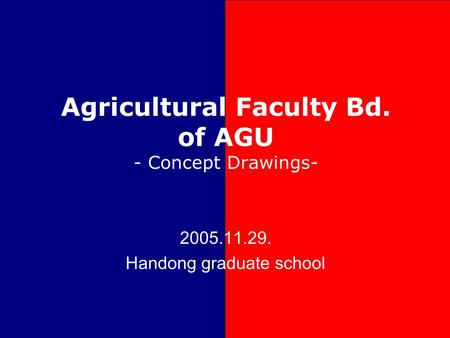 Agricultural Faculty Bd. of AGU - Concept Drawings- 2005.11.29. Handong graduate school.