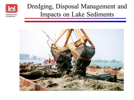 Dredging, Disposal Management and Impacts on Lake Sediments US Army Corps of Engineers.
