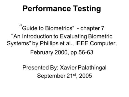 "Performance Testing "" Guide to Biometrics"" - chapter 7 "" An Introduction to Evaluating Biometric Systems"" by Phillips et al., IEEE Computer, February 2000,"