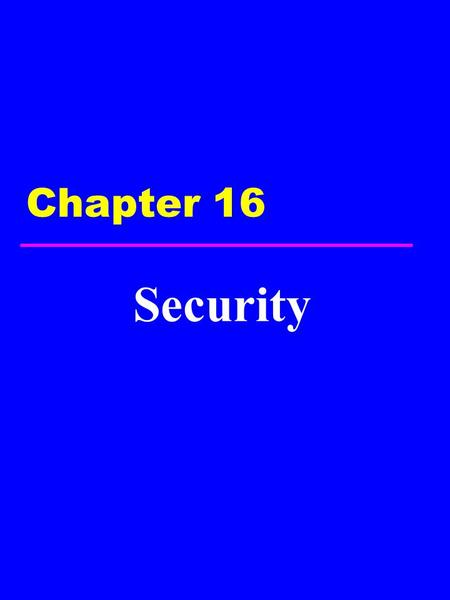 Chapter 16 Security. 2 Chapter 16 - Objectives u The scope of database security. u Why database security is a serious concern for an organization. u The.