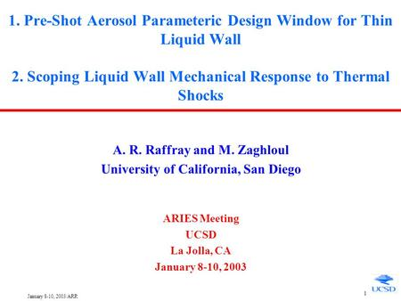 January 8-10, 2003/ARR 1 1. Pre-Shot Aerosol Parameteric Design Window for Thin Liquid Wall 2. Scoping Liquid Wall Mechanical Response to Thermal Shocks.