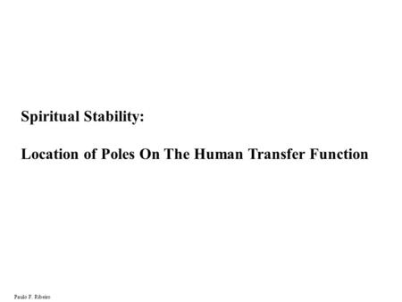 Spiritual Stability: Location of Poles On The Human Transfer Function Paulo F. Ribeiro.