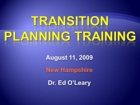 August 11, 2009 New Hampshire Dr. Ed O'Leary August 11, 2009 New Hampshire Dr. Ed O'Leary.
