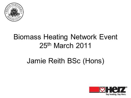 Biomass Heating Network Event 25 th March 2011 Jamie Reith BSc (Hons)