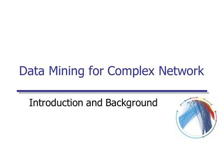 Data Mining for Complex Network Introduction and Background.