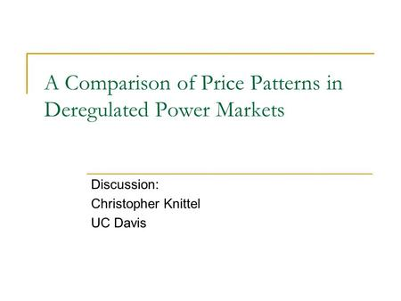 A Comparison of Price Patterns in Deregulated Power Markets Discussion: Christopher Knittel UC Davis.