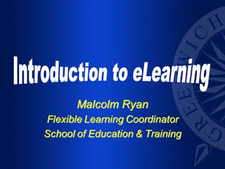 Malcolm Ryan Flexible Learning Coordinator School of Education & Training.