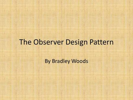 The Observer Design Pattern By Bradley Woods. Pattern Overview Consists mainly of subjects and observers. – Subjects update all observers on state changes.