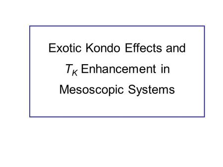 Exotic Kondo Effects and T K Enhancement in Mesoscopic Systems.