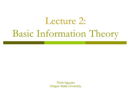 Lecture 2: Basic Information Theory Thinh Nguyen Oregon State University.