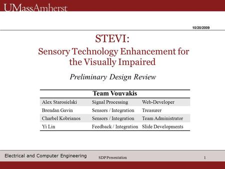 SDP Presentation1 STEVI: Sensory Technology Enhancement for the Visually Impaired 10/20/2009 Preliminary Design Review Alex StarosielskiSignal ProcessingWeb-Developer.