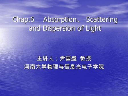 Chap.6 Absorption、 Scattering and Dispersion of Light