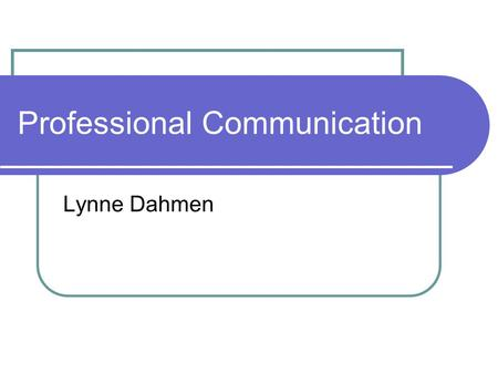 Professional Communication Lynne Dahmen. Defining Professional Com «…all forms of speaking listening, relating, writing and responding in the workplace,