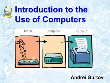Introduction to the Use of Computers Andrei Gurtov.
