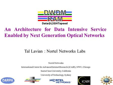 An Architecture for Data Intensive Service Enabled by Next Generation Optical Networks Nortel Networks International Center for Advanced Internet Research.
