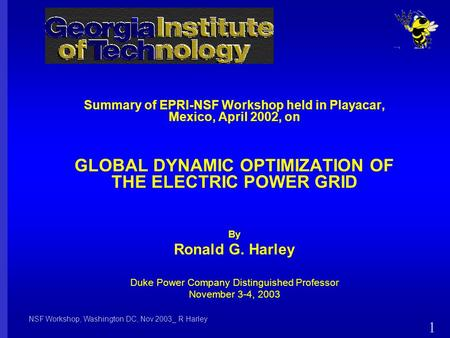NSF Workshop, Washington DC, Nov 2003_ R Harley 1 Summary of EPRI-NSF Workshop held in Playacar, Mexico, April 2002, on GLOBAL DYNAMIC OPTIMIZATION OF.