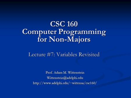 CSC 160 Computer Programming for Non-Majors Lecture #7: Variables Revisited Prof. Adam M. Wittenstein
