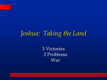 Joshua: Taking the Land 3 Victories 2 Problems War.