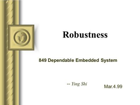 Mar.4.99 849 Dependable Embedded System -- Ying Shi Robustness.
