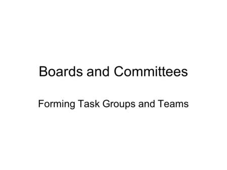 Boards and Committees Forming Task Groups and Teams.