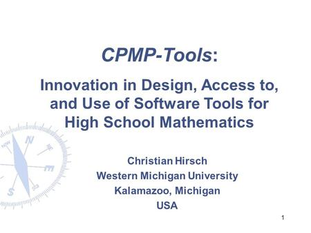 1 CPMP-Tools: Innovation in Design, Access to, and Use of Software Tools for High School Mathematics Christian Hirsch Western Michigan University Kalamazoo,