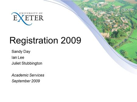 Registration 2009 Sandy Day Ian Lee Juliet Stubbington Academic Services September 2009.