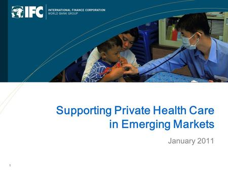 1 Supporting Private Health Care in Emerging Markets January 2011.