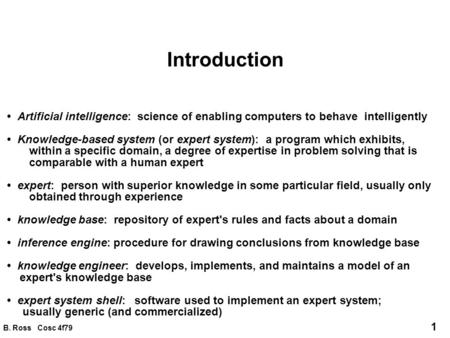 Introduction • Artificial intelligence: science of enabling computers to behave intelligently • Knowledge-based system (or expert system): a program.